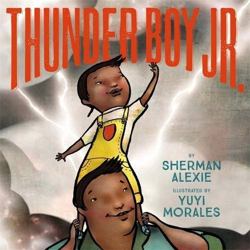 Thunder Boy Jr. by Sherman Alexie and Yuyi Morales.